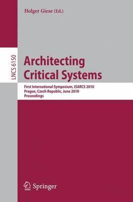 Architecting Critical Systems: First International Symposium, Prague, Czech Republic, June 23-25, 2010
