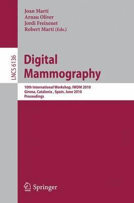 Digital Mammography: 10th International Workshop, IWDM 2010, Girona, Catalonia, Spain, June 16-18, 2010. Proceedings