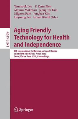 Aging Friendly Technology for Health and Independence: 8th International Conference on Smart Homes and Health Telematics, ICOST 2010, Seoul, Korea, June 22-24, 2010 : Proceedings