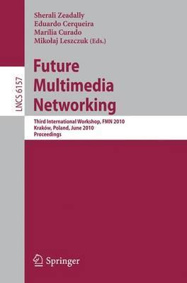 Future Multimedia Networking: Third International Workshop, FMN 2010, Krakow, Poland, June 17-18, 2010 : Proceedings
