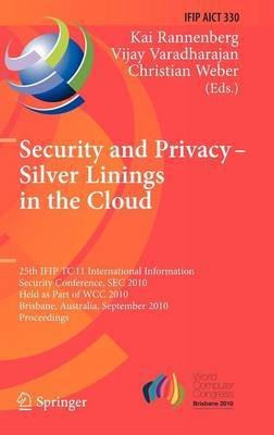 Security and Privacy - Silver Linings in the Cloud: 25th IFIP TC 11 International Information Security Conference, SEC 2010, Held as Part of WCC 2010, Brisbane, Australia, September 20-23, 2010, Proceedings