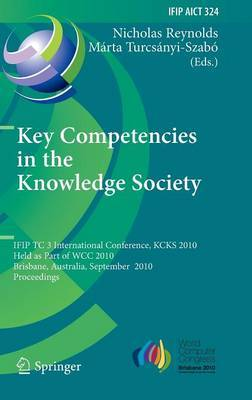 Key Competencies in the Knowledge Society: IFIP TC 3 International Conference, KCKS 2010, Held as Part of WCC 2010, Brisbane, Australia, September 20-23, 2010, Proceedings