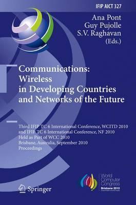 Communications: 3rd IFIP TC 6 International Conference, WCITD 2010 and IFIP TC 6 International Conference, NF 2010, Held as Part of WCC 2010, Brisbane, Australia, September 20-23, 2010, Proceedings