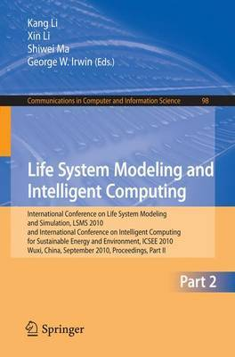 Life System Modeling and Intelligent Computing: International Conference on Life System Modeling and Simulation, LSMS 2010, and International Conference on Intelligent Computing for Sustainable Energy and Environment, ICSEE 2010, Wuxi, China, September 17