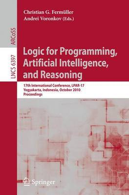 Logic for Programming, Artificial Intelligence, and Reasoning: 17th International Conference, LPAR-17, Yogyakarta, Indonesia, October 10-15, 2010, Proceedings