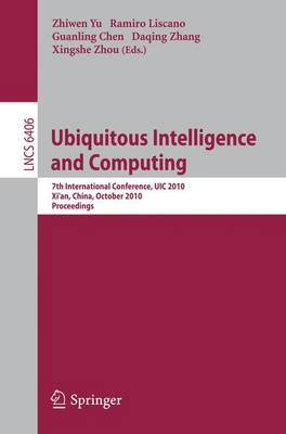 Ubiquitous Intelligence and Computing: 7th International Conference, UIC 2010, Xi'an, China, October 26-29, 2010. Proceedings