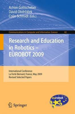 Research and Education in Robotics - EUROBOT 2009: International Conference, la Ferte-Bernard, France, May 21-23, 2009. Revised Selected Papers