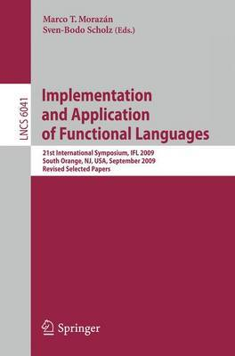 Implementation and Application of Functional Languages: 21st International Symposium, IFL 2009, South Orange, NJ, USA, September 23-25, 2009 : Revised Selected Papers
