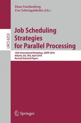 Job Scheduling Strategies for Parallel Processing: 15th International Workshop, JSSPP 2010, Atlanta, GA, USA, April 23, 2010, Revised Selected Papers