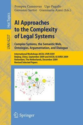 AI Approaches to the Complexity of Legal Systems: International Workshops AICOL-ILVRr-XXIV, Beijing, China, September 19, 2009 and AICOL-II/JURIX 2009, Rotterdam, the Netherlands, December 16, 2009 Revised Selected Papers