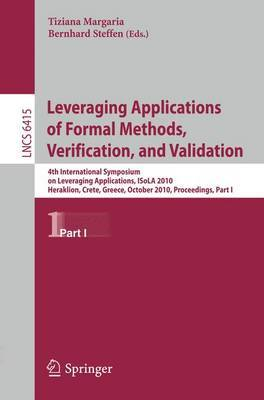 Leveraging Applications of Formal Methods, Verification, and Validation: 4th International Symposium on Leveraging Applications, ISoLA 2010, Heraklion, Crete, Greece, October 18-21, 2010, Proceedings: Part I