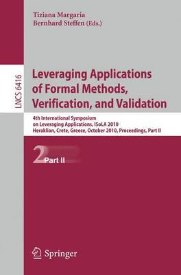 Leveraging Applications of Formal Methods, Verification, and Validation: 4th International Symposium on Leveraging Applications, ISoLA 2010, Heraklion, Crete, Greece, October 18-21, 2010, Proceedings: Part II