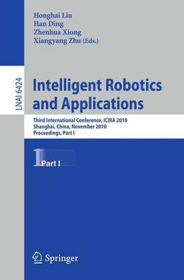 Intelligent Robotics and Applications: Third International Conference, ICIRA 2010, Shanghai, China, November 10-12, 2010. Proceedings: Part I