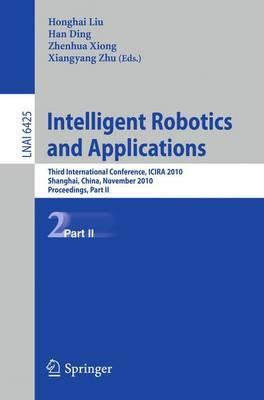 Intelligent Robotics and Applications: Third International Conference, ICIRA 2010, Shanghai, China, November 10-12, 2010. Proceedings: Part II