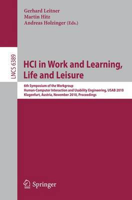HCI in Work and Learning, Life and Leisure: 6th Symposium of the Workgroup Human-Computer Interaction and Usability Engineering, USAB 2010, Klagenfurt, Austria, November 4-5, 2010 : Proceedings