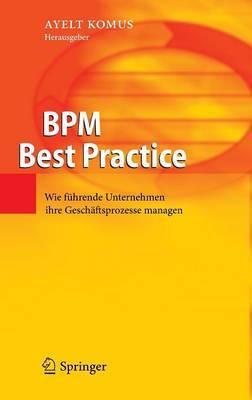 Bpm Best Practice: Wie Fuhrende Unternehmen Ihre Geschaftsprozesse Managen