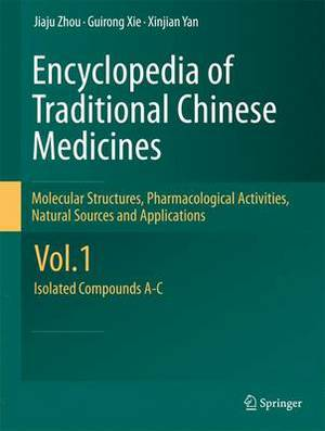 Encyclopedia of Traditional Chinese Medicines: Molecular Structures, Pharmacological Activities, Natural Sources and Applications: Vol. 1: Isolated Compounds A-C