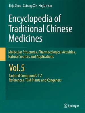 Encyclopedia of Traditional Chinese Medicines -  Molecular Structures, Pharmacological Activities, Natural Sources and Applications: Vol. 5: Isolated Compounds T-Z, References, TCM Plants and Congeners
