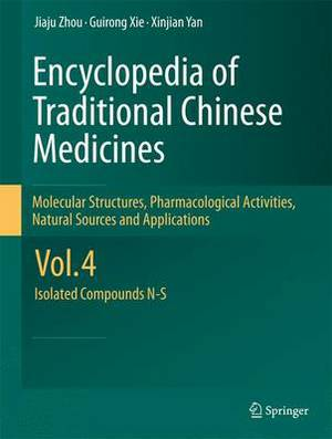 Encyclopedia of Traditional Chinese Medicines: Molecular Structures, Pharmacological Activities, Natural Sources and Applications: v. 4: Isolated Compounds N-S