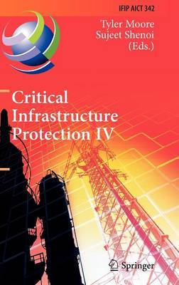 Critical Infrastructure Protection: Fourth Annual IFIP WG 11.10 International Conference on Critical Infrastructure Protection, ICCIP 2010, Washington, DC, USA, March 15-17, 2010, Revised Selected Papers: IV