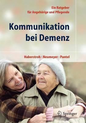 Kommunikation Bei Demenz: Ein Ratgeber Fur Angehorige Und Pflegende