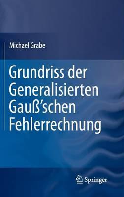 Grundriss Der Generalisierten Gauss'schen Fehlerrechnung