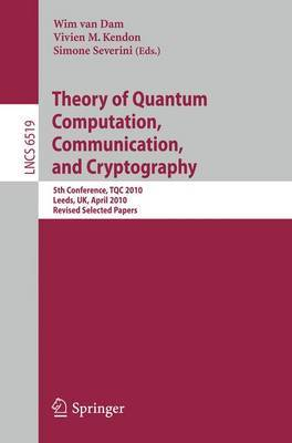 Theory of Quantum Computation, Communication and Cryptography: 5th Conference, TQC 2010, Leeds, UK, April 13-15, 2010, Revised Selected Papers