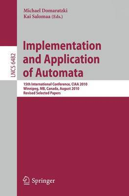 Implementation and Application of Automata: 15th International Conference, CIAA 2010, Manitoba, Canada, August 12-15, 2010. Revised Selected Papers