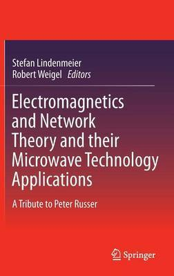 Electromagnetics and Network Theory and Their Microwave Technology Applications: A Tribute to Peter Russer