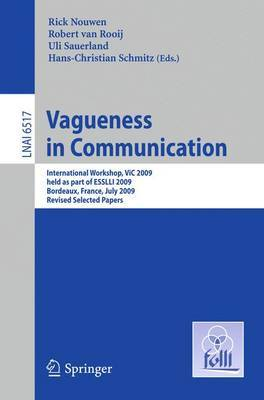 Vagueness in Communication: International Workshop, VIC 2009, held as part of ESSLLI 2009, Bordeaux, France, July 20-24, 2009. Revised Selected Papers