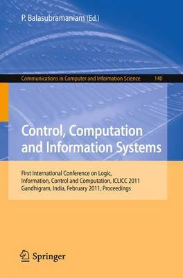 Control, Computation and Information Systems: First International Conference on Logic, Information, Control and Computation, ICLICC 2011, Gandhigram, India, February 25-27, 2011, Proceedings