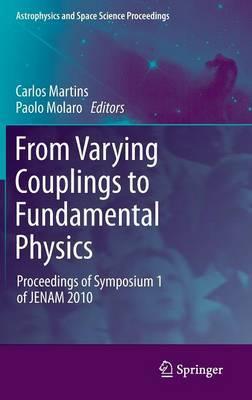 From Varying Couplings to Fundamental Physics: Proceedings of Symposium 1 of JENAM 2010