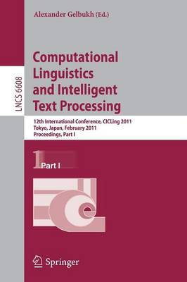 Computational Linguistics and Intelligent Text Processing: 12th International Conference, CICLing 2011, Tokyo, Japan, February 20-26, 2011. Proceedings, Part I