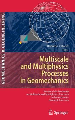 Multiscale and Multiphysics Processes in Geomechanics: Results of the Workshop on Multiscale and Multiphysics Processes in Geomechanics, Stanford, June 23-25, 2010.