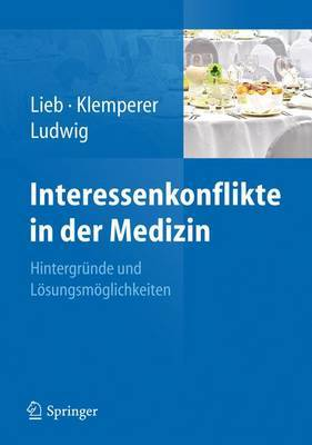 Interessenkonflikte in Der Medizin: Hintergrunde Und Losungsmoglichkeiten