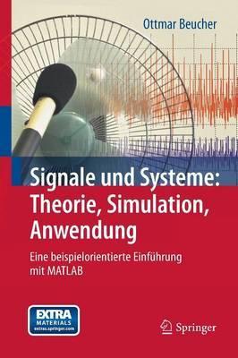 Signale Und Systeme: Theorie, Simulation, Anwendung: Eine Beispielorientierte Einfuhrung Mit MATLAB