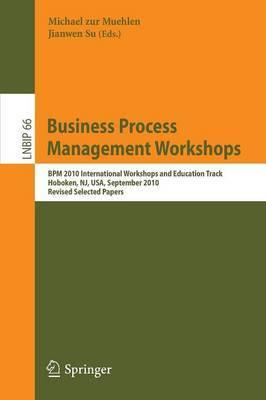 Business Process Management Workshops: BPM 2010 International Workshops and Education Track, Hoboken, NJ, USA, September 13-15, 2010, Revised Selected Papers