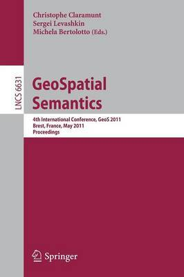 GeoSpatial Semantics: 4th International Conference, GeoS 2011, Brest, France, May 12-13, 2011, Proceedings