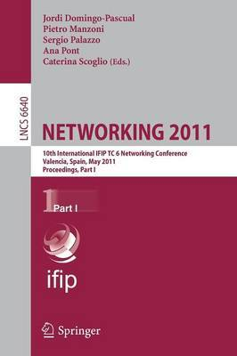 Networking: 10th International IFIP TC 6 Networking Conference, Valencia, Spain, May 9-13, 2011, Proceedings: 2011: Pt. 1