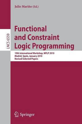 Functional and Constraint Logic Programming: 19th International Workshop, WFLP 2010, Madrid, Spain, January 17, 2010. Revised Selected Papers
