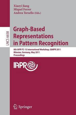 Graph-Based Representations in Pattern Recognition: 8th IAPR-TC-15 International Workshop, GBRPR 2011, Munster, Germany, May 18-20, 2011, Proceedings