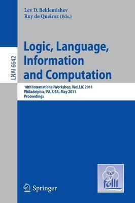 Logic, Language, Information, and Computation: 18th International Workshop, WOLLIC 2011, Philadelphia, PA, USA, May 18-20, Proceedings