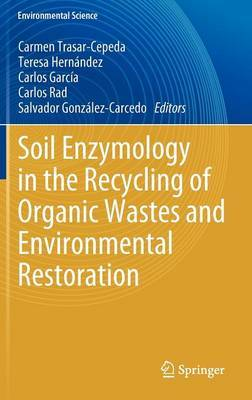 Soil Enzymology in the Recycling of Organic Wastes and Environmental Restoration: 2012