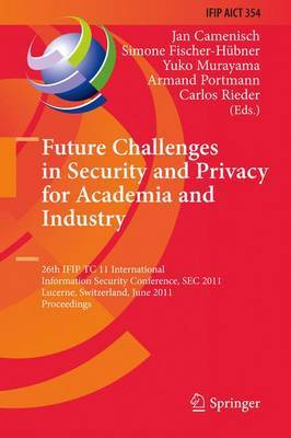 Future Challenges in Security and Privacy for Academia and Industry: 26th IFIP TC 11 International Information Security Conference, SEC 2011, Lucerne, Switzerland, June 7-9, 2011, Proceedings
