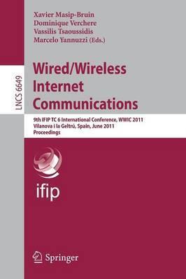 Wired/Wireless Internet Communications: 9th IFIP TC 6 International Conference, WWIC 2011, Vilanova i la Geltru, Spain, June 15-17, 2011, Proceedings