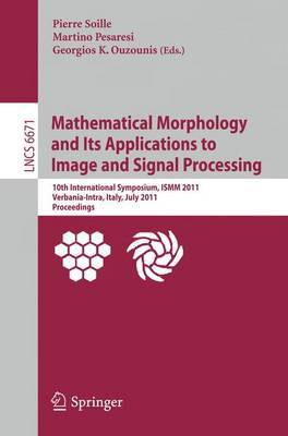 Mathematical Morphology and Its Applications to Image and Signal Processing: 10th International Symposium, ISMM 2011, Verbania-Intra, Italy, July 6-8, 2011, Proceedings