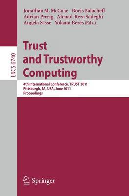 Trust and Trustworthy Computing: 4th International Conference, Trust 2011, Pittsburgh, PA, USA, June 22-24, 2011 : Proceedings