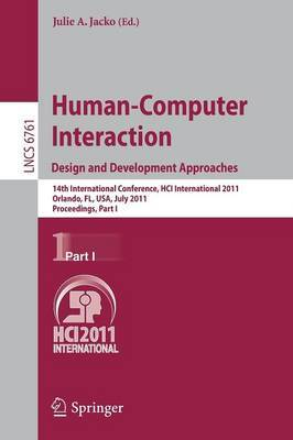 Human-Computer Interaction: Design and Development Approaches: 14th International Conference, HCI International 2011, Orlando, FL, USA, July 9-14, 2011, Proceedings, Part I