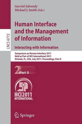 Human Interface and the Management of Information: Symposium on Human Interface 2011, Held as Part of HCI International 2011, Orlando, Fl, USA, July 9-14, 2011. Proceedings: Pt. 2