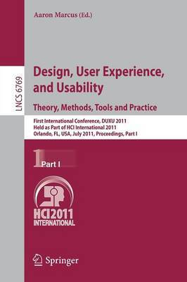 Design, User Experience, and Usability: Theory, Methods, Tools and Practice: First International Conference, DUXU 2011, Held as Part of HCI International 2011, Orlando, FL, USA, July 9-14, 2011, Proceedings: Part I